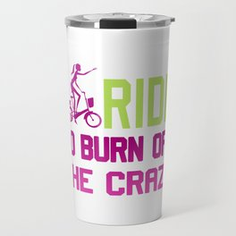Ride to burn off crazy Travel Mug