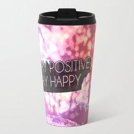 Stay positive, stay happy! Travel Mug