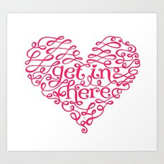 Get In My Heart Art Print