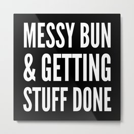 Messy Bun & Getting Stuff Done (Black & White) Metal Print