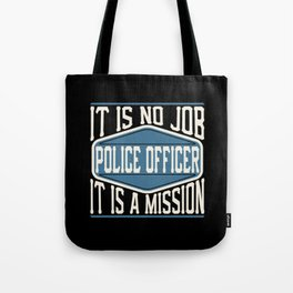 Police Officer  - It Is No Job, It Is A Mission Tote Bag