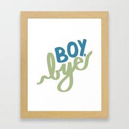 Boy, Bye Framed Art Print