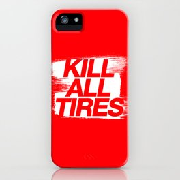 Kill All Tires v1 HQvector iPhone Case