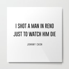 I shot a man in reno Metal Print