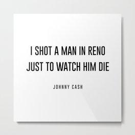 I shot a man in reno Metal Print