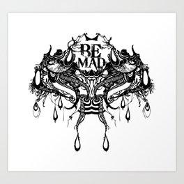 Be Mad ! Art Print
