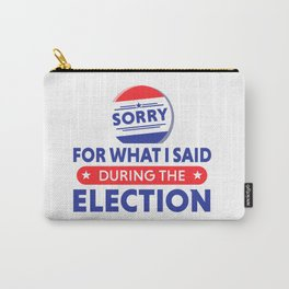 Sorry for what I said during the Election Carry-All Pouch
