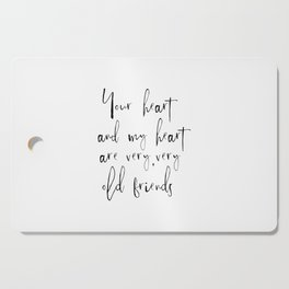 Your Heart And My Heart Are Very Very Old Friends, Love Quote, Heart Art Cutting Board
