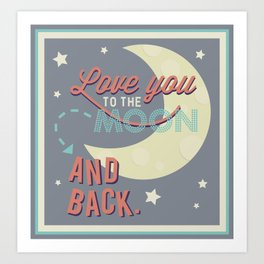 Love You to the Moon...and Back! Art Print