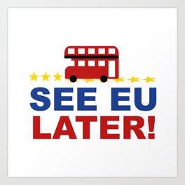 See EU Later! Art Print