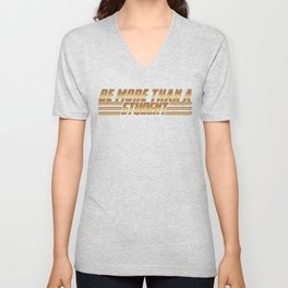 Be More Than a Student Unisex V-Neck