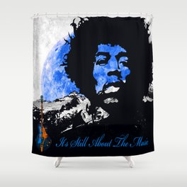 IT'S STILL ABOUT THE MUSIC Shower Curtain