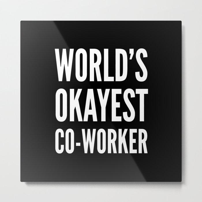 World's Okayest Co-worker (Black & White) Metal Print
