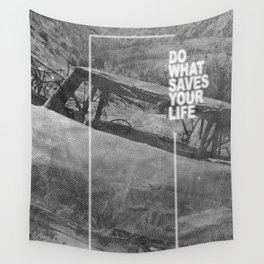 Do What Saves Your Life Wall Tapestry