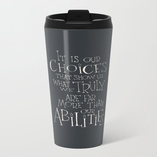 """Harry Potter - Albus Dumbledore quote """"It is our choices"""" Metal Travel Mug"""
