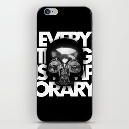 EVERYTHING IS TEMPORARY iPhone Skin