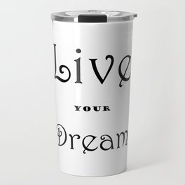 Live your Dream Travel Mug