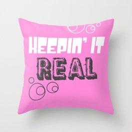 Keepin' It Real Throw Pillow