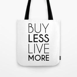 Buy Less Live More Tote Bag