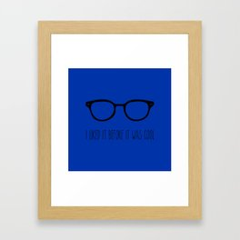 I liked it before it was cool Framed Art Print
