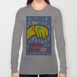 Yes, I AM Signing about YOU Long Sleeve T-shirt