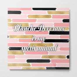 Blanche Deveraux is My Spirit Animal Metal Print