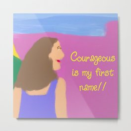 Courageous is my first name!! 2 Metal Print