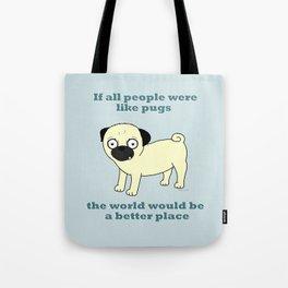 If all people were like pugs... Tote Bag