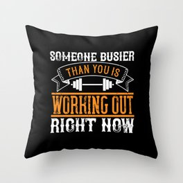 Someone busier than you is working Throw Pillow