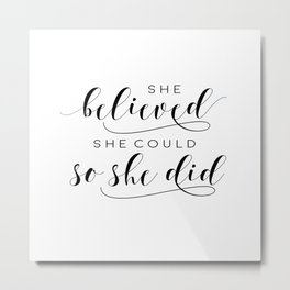SHE BELIEVED SHE Could So She Did,Printable Art,Girls Room Decor,Gift For Her,Girls Bedroom Art Metal Print