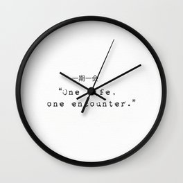 One life, one encounter. Wall Clock