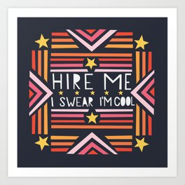 Hire Me (I swear I'm cool) Art Print
