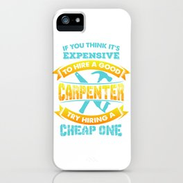 Expensive Carpenter - Funny Woodworker Gift iPhone Case