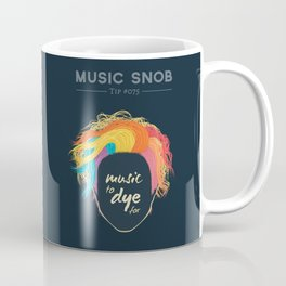 Music to DYE for — Music Snob Tip #075 Coffee Mug