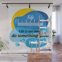 Life is too short, do something good today! [Digital Art by Hadavi Artworks] Wall Mural