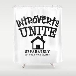 Introverts Unite! Shower Curtain