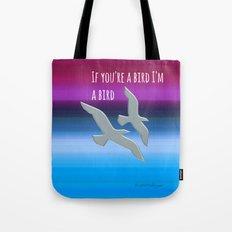 If you're a bird,I'm a bird.  The Notebook, Nicholas Sparks Tote Bag