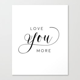 LOVE YOU MORE, Women Gift,Gift For Her,Darling I Love You,Love Quote,Love Art,Lovely Words Canvas Print