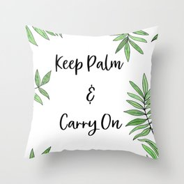 Keep Palm and carry on Throw Pillow