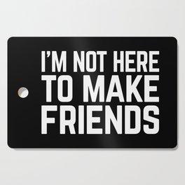 Make Friends Funny Quote Cutting Board