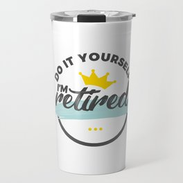Retired Funny Retirement Retiree Travel Mug