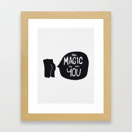 The magic is in you Framed Art Print