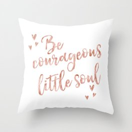 Be courageous little soul - rose gold quote Throw Pillow