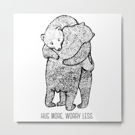 Hug more, worry less Metal Print