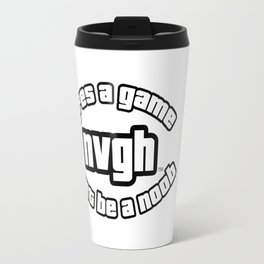 Life's a Game, Don't Be a Noob. Travel Mug