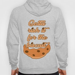 Risk it for the Biscuit Hoody