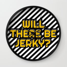 Will there be jerky? Wall Clock