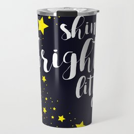 Shine Bright Little One - stars night sky Travel Mug