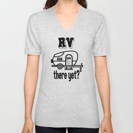 RV there yet camper bus Unisex V-Neck