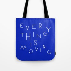Everything is moving Tote Bag